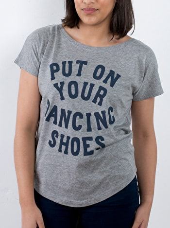 Put On Your Dancing Shoes | Printed Slogan T-Shirt | Alphabet Bags