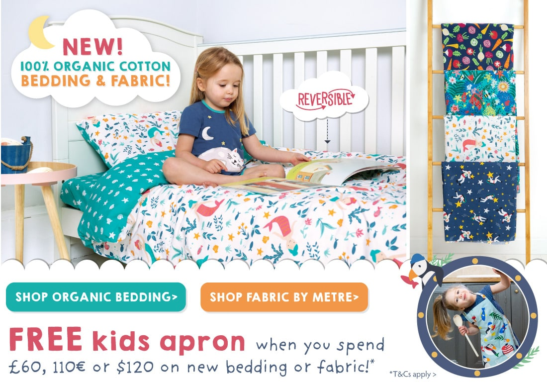 NEW 100% Organic Cotton Bedding and Fabric! FREE kids apron when you spend £60 or equivalent on new bedding or fabric by metre!
