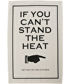 Can't Stand the Heat - Tea Towel