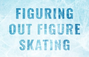 Figuring Out Figure Skating